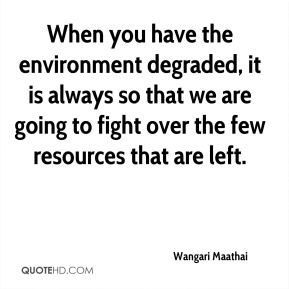 wangari-maathai-quote-when-you-have-the-environment-degraded-it-is-alw