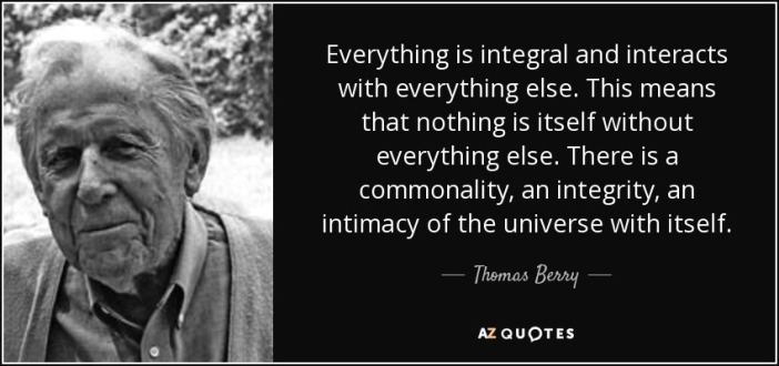 quote-everything-is-integral-and-interacts-with-everything-else-this-means-that-nothing-is-thomas-berry-56-42-43